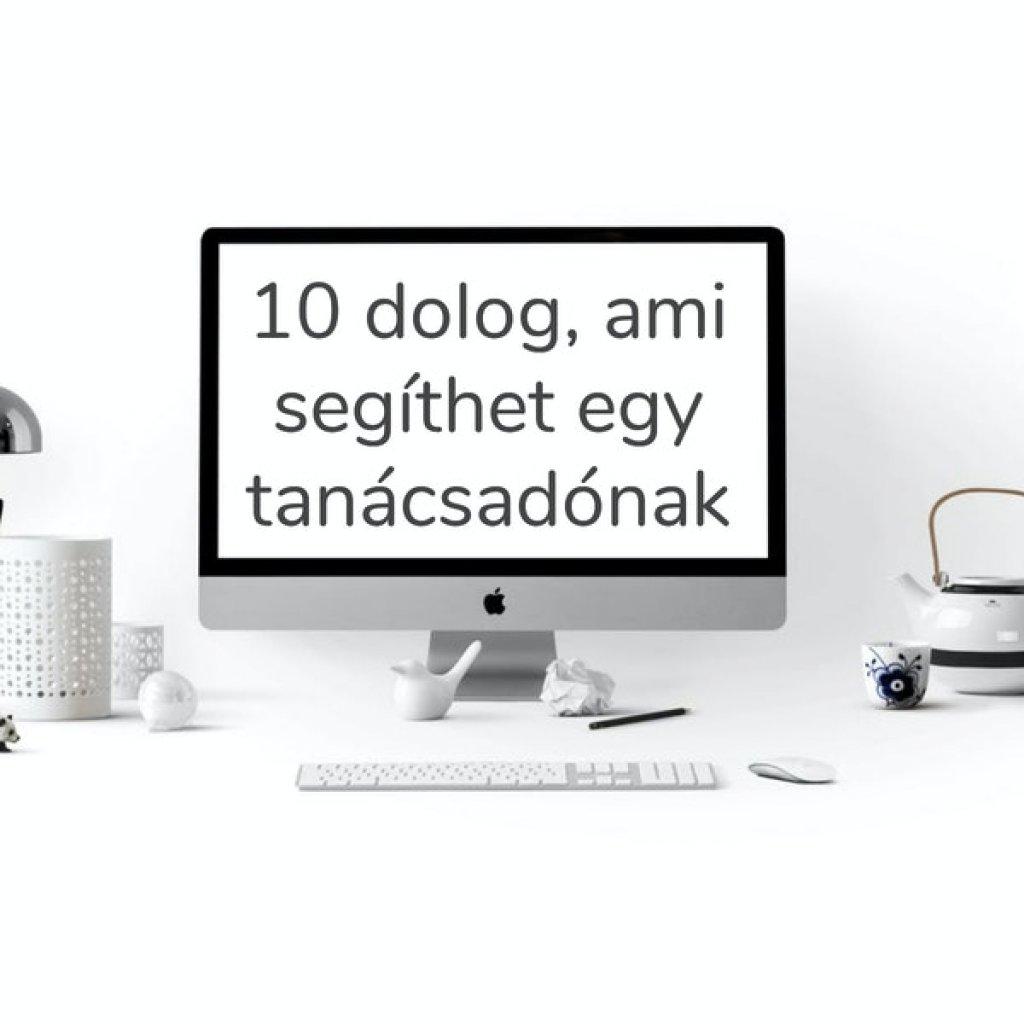 10 dolog ami segíthet egy tanácsadónak